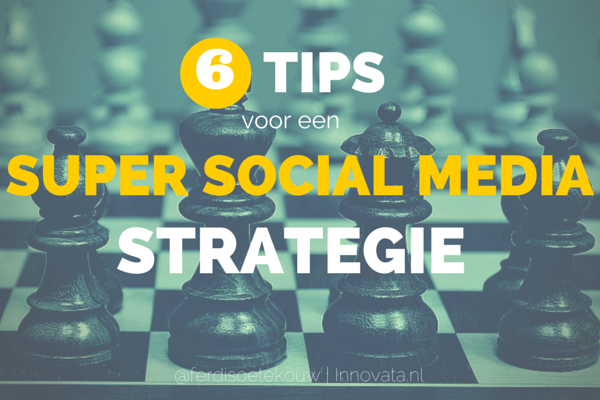 6 tips voor een super social media strategie